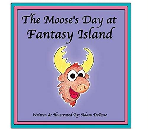 The Moose's Day at Fantasy Island is independently published and available online.